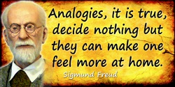 Sigmund Freud quote: Analogies, it is true, decide nothing but they can make one feel more at home