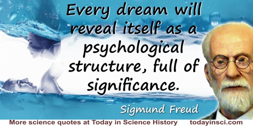 Sigmund Freud quote: Every dream will reveal itself as a psychological structure, full of significance