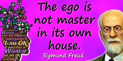 Sigmund Freud quote: The ego is not master in its own house.