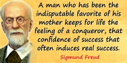 Sigmund Freud quote: A man who has been the indisputable favorite of his mother keeps for life the feeling of a