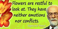 Sigmund Freud quote: Flowers are restful to look at. They have neither emotions nor conflicts
