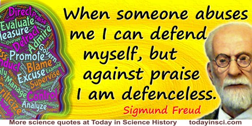 Sigmund Freud quote: When someone abuses me I can defend myself, but against praise I am defenceless