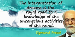Sigmund Freud quote: The interpretation of dreams is the royal road to a knowledge of the unconscious activities of the mind.