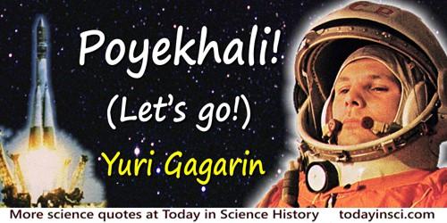 Yuri Alekseyevich Gagarin quote: Poyekhali!Let's go!