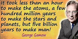 George Gamow quote Five billion years to make man