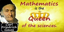 Carl Friedrich Gauss quote: Mathematics is the queen of the sciences and arithmetic [number theory] is the queen of mathematics.