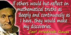 Carl Friedrich Gauss quote: If others would but reflect on mathematical truths as deeply and as continuously as I have, they wou