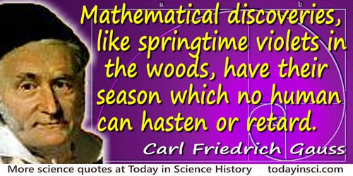 Carl Friedrich Gauss quote: Mathematical discoveries, like springtime violets in the woods, have their season which no human can