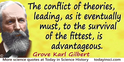 Grove Karl Gilbert quote: The conflict of theories, leading, as it eventually must, to the survival of the fittest, is advantage