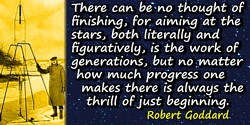 Robert Goddard quote: There can be no thought of finishing, for aiming at the stars, both literally and figuratively