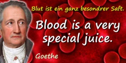 Johann Wolfgang von Goethe quote: Blood is a very special juice