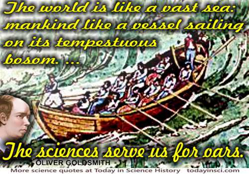 Oliver Goldsmith quote Mankind like a vessel on tempestuous sea�Sciences serve us for oars.