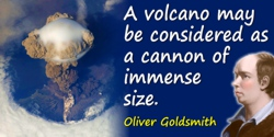 Oliver Goldsmith quote: A volcano may be considered as a cannon of immense size.