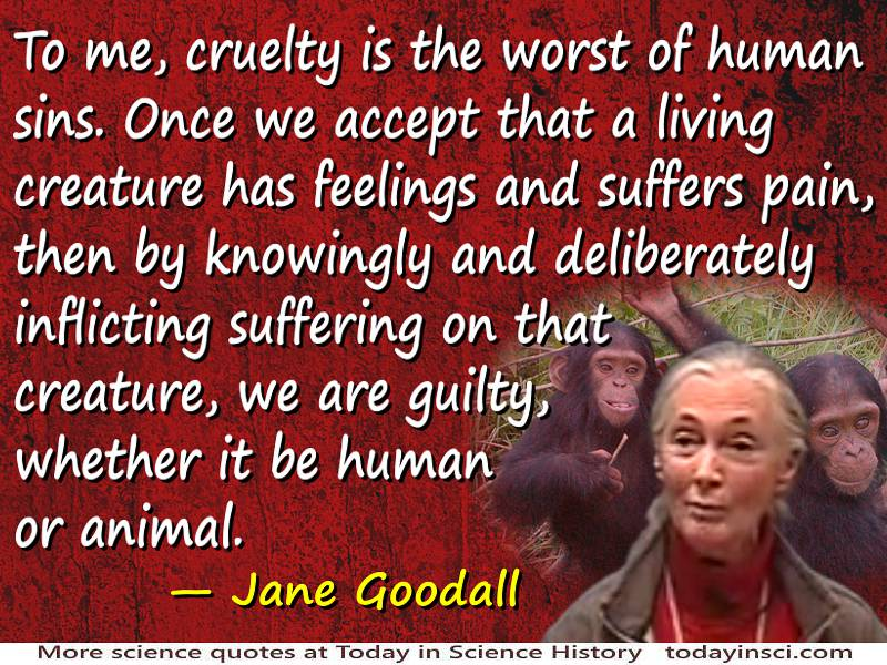 Jane Goodall quote Cruelty is the worst of human sins