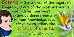 Samuel Griswold Goodrich quote: Botany,—the science of the vegetable kingdom, is one of the most attractive, most useful, and mo