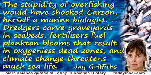 Jay Griffiths quote: The stupidity of overfishing would have shocked Carson, herself a marine biologist. … Dredgers carve gravey