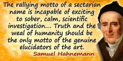 Samuel Hahnemann quote: The rallying motto of a sectarian name is incapable of exciting to sober, calm, scientific investigation