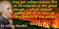 William Hamilton quote: May not subterraneous fire be considered as the great plough (if I may be allowed the expression) which