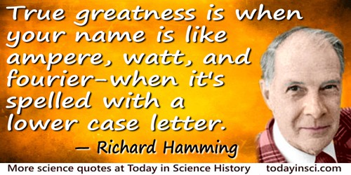 Richard Hamming quote: True greatness is when your name is like ampere, watt, and fourier—when it's spelled with a lower case le