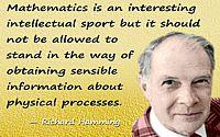 "Richard Hamming quote ""Mathematics is an interesting intellectual sport"""