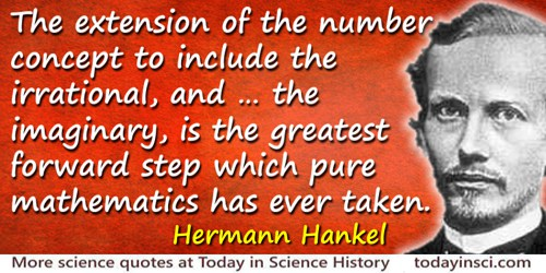 Hermann Hankel quote: Extension of the number concept to include the irrational, and the imaginary is the greatest forward step
