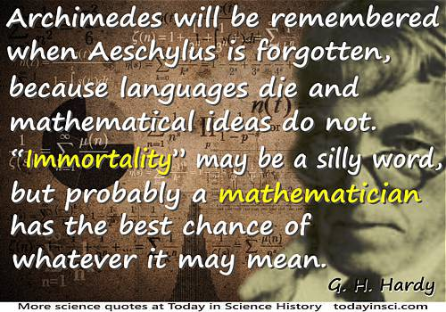 Godfrey Harold Hardy quote �Languages die and mathematical ideas do not.�