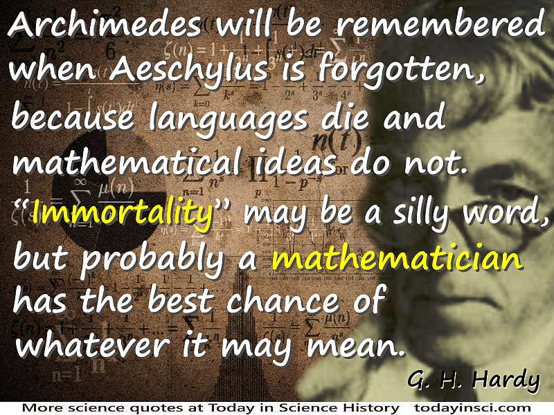 "godfrey harold hardy quote languages die and mathematical ideas do  godfrey harold hardy quote ""languages die and mathematical ideas do not """