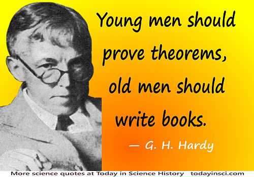 Godfrey Harold Hardy quote �Young men should prove theorems, old men should write books.�