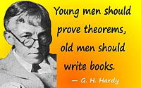 "Godfrey Harold Hardy quote ""Young men should prove theorems, old men should write books."""