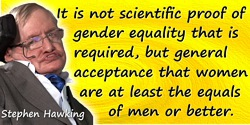 Stephen W. Hawking quote: It is not scientific proof of gender equality that is required, but general acceptance that women are