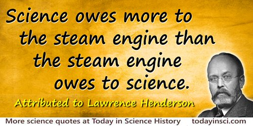 Lawrence Joseph Henderson quote Science owes more to the steam engine