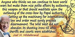 Joel H. Hildebrand quote: Anyone who thinks we can continue to have world wars but make them nice polite affairs by outlawing th