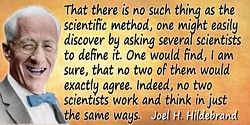 Joel H. Hildebrand quote: That there is no such thing as the scientific method, one might easily discover by asking several scie