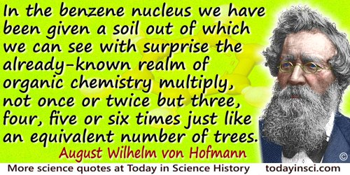 August Wilhelm von Hofmann quote: In the benzene nucleus we have been given a soil out of which we can see with surprise the alr
