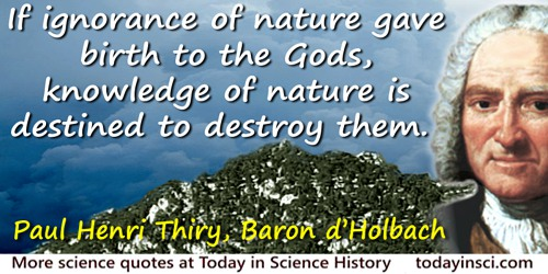 Paul Henri Thiry, Baron d' Holbach quote: If ignorance of nature gave birth to the Gods, knowledge of nature is destined to dest
