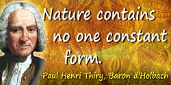 Paul Henri Thiry, Baron d' Holbach quote: With respect to those who may ask why Nature does not produce new beings? We may enqui