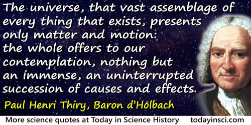 Paul Henri Thiry, Baron d' Holbach quote: The universe, that vast assemblage of every thing that exists, presents only matter an