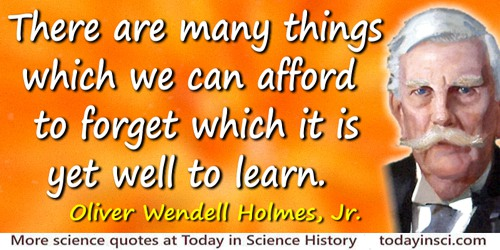 Oliver Wendell Holmes quote: There are many things which we can afford to forget which it is yet well to learn.