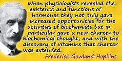 Frederick Gowland Hopkins quote: When physiologists revealed the existence and functions of hormones they not only gave increase