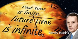 Edwin Powell Hubble quote: Past time is finite, future time is infinite.