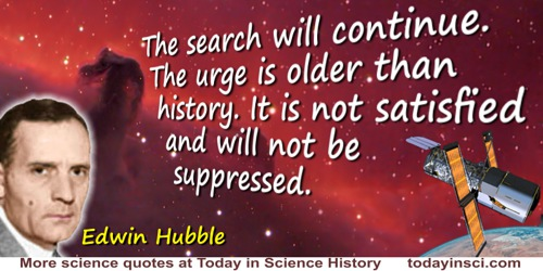 Edwin Powell Hubble quote: From our home on the Earth, we look out into the distances and strive to imagine the sort of world in