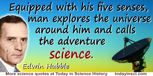Edwin Powell Hubble quote: Equipped with his five senses, man explores the universe around him and calls the adventure science.