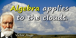 Victor Hugo quote: Algebra applies to the clouds.