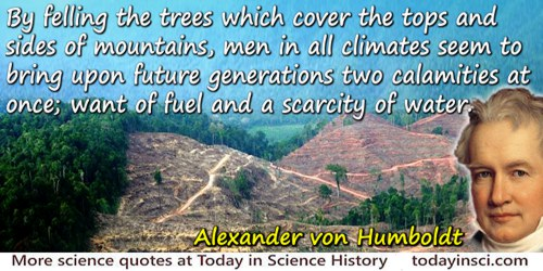 Alexander von Humboldt quote: By felling the trees which cover the tops and sides of mountains, men in all climates seem to brin