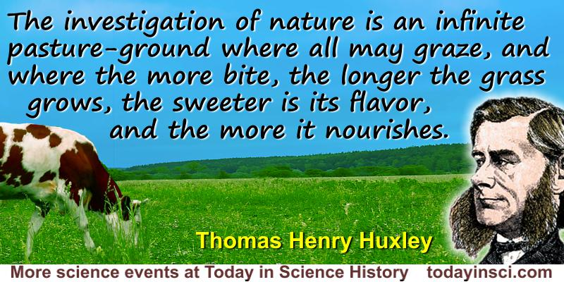 Thomas Henry Huxley quote Investigation of nature is an infinite pasture-ground