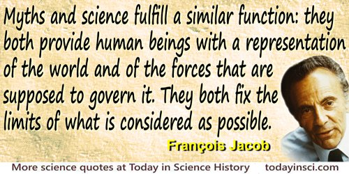 "François Jacob quote ""Myths and science fulfill a similar function"""