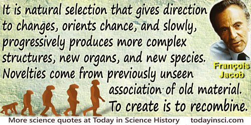 "François Jacob quote ""It is natural selection that gives direction to changes"""
