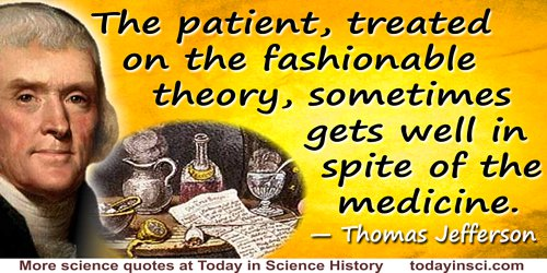 Thomas Jefferson quote The patient … sometimes gets well in spite of the medicine.