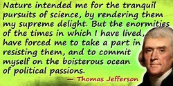 Thomas Jefferson quote Nature intended me for the tranquil pursuits of science