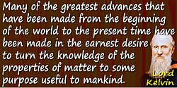 William Thomson Kelvin quote Many of the greatest advances